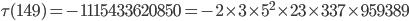 \tau(149)= -1115433620850=-2\times 3\times 5^2\times 23\times 337 \times 959389