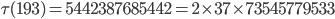 \tau(193)= 5442387685442=2\times 37\times 73545779533