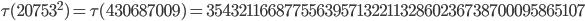 \tau(20753^2)=\tau(430687009)= 354321166877556395713221132860236738700095865107