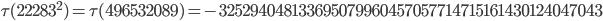 \tau(22283^2)=\tau(496532089)= -325294048133695079960457057714715161430124047043