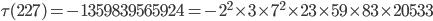 \tau(227)= -1359839565924=-2^2\times  3\times 7^2\times 23 \times 59\times 83 \times 20533