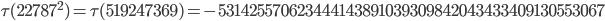 \tau(22787^2)=\tau(519247369)= -531425570623444143891039309842043433409130553067