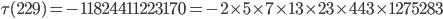 \tau(229)= -11824411223170=-2\times 5\times 7\times 13 \times 23 \times 443 \times 1275283