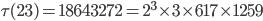 \tau(23)= 18643272=2^3\times 3\times 617\times 1259