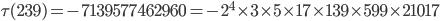 \tau(239)= -7139577462960=-2^4\times 3\times 5\times 17\times 139\times 599\times 21017