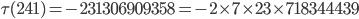 \tau(241)= -231306909358=-2\times 7\times 23 \times 718344439