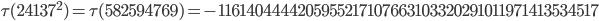 \tau(24137^2)=\tau(582594769)= -1161404444205955217107663103320291011971413534517