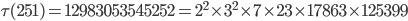 \tau(251)= 12983053545252=2^2\times 3^2\times 7\times 23 \times 17863\times 125399
