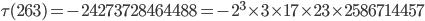 \tau(263)= -24273728464488=-2^3\times 3\times 17\times 23\times 2586714457