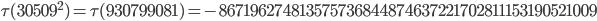 \tau(30509^2)=\tau(930799081)= -867196274813575736844874637221702811153190521009