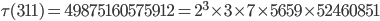 \tau(311)= 49875160575912=2^3\times 3\times 7\times 5659\times 52460851