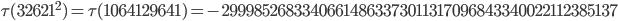 \tau(32621^2)=\tau(1064129641)= -29998526833406614863373011317096843340022112385137