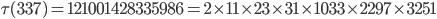 \tau(337)= 121001428335986=2\times 11\times 23\times 31 \times 1033\times 2297\times 3251