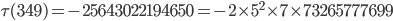 \tau(349)= -25643022194650=-2\times 5^2\times 7\times 73265777699