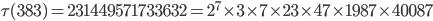 \tau(383)= 231449571733632=2^7\times 3\times 7\times 23 \times 47\times 1987\times 40087