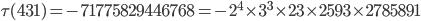 \tau(431)= -71775829446768=-2^4\times 3^3\times 23 \times 2593 \times 2785891