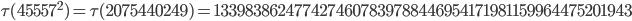 \tau(45557^2)=\tau(2075440249)= 1339838624774274607839788446954171981159964475201943