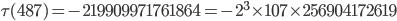 \tau(487)= -219909971761864=-2^3\times 107\times 256904172619