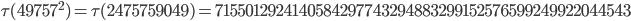 \tau(49757^2)=\tau(2475759049)= 7155012924140584297743294883299152576599249922044543