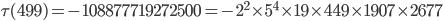 \tau(499)= -108877719272500=-2^2\times 5^4\times 19\times 449\times 1907\times 2677
