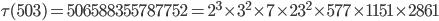 \tau(503)= 506588355787752=2^3\times 3^2\times 7\times 23^2\times 577\times 1151\times 2861