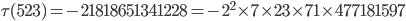 \tau(523)= -21818651341228=-2^2\times 7\times 23 \times 71 \times 477181597