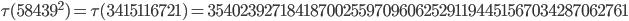 \tau(58439^2)=\tau(3415116721)= 35402392718418700255970960625291194451567034287062761