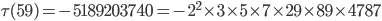\tau(59)= -5189203740=-2^2\times 3\times 5\times 7\times 29\times 89\times 4787