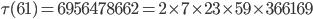 \tau(61)= 6956478662=2\times 7\times 23\times 59\times 366169