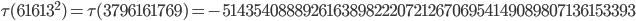 \tau(61613^2)=\tau(3796161769)= -5143540888926163898222072126706954149089807136153393