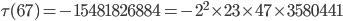 \tau(67)= -15481826884=-2^2\times 23\times 47\times 3580441