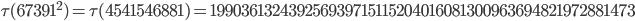 \tau(67391^2)=\tau(4541546881)= 199036132439256939715115204016081300963694821972881473