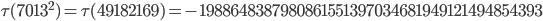 \tau(7013^2)=\tau(49182169)= -1988648387980861551397034681949121494854393