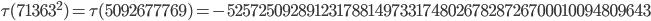 \tau(71363^2)=\tau(5092677769)= -52572509289123178814973317480267828726700010094809643