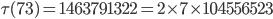 \tau(73)= 1463791322=2\times 7 \times 104556523