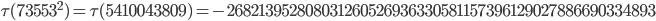 \tau(73553^2)=\tau(5410043809)= -268213952808031260526936330581157396129027886690334893