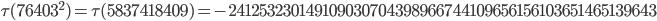 \tau(76403^2)=\tau(5837418409)= -241253230149109030704398966744109656156103651465139643