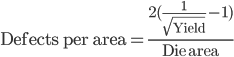 \text{Defects per area} = \frac{2(\frac{1}{\sqrt{\text{Yield}}} - 1)}{\text{Die area}}