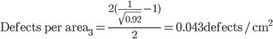\text{Defects per area}_3 = \frac{2(\frac{1}{\sqrt{0.92}} - 1)}{2} = 0.043\text{defects/cm}^2