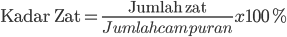 \text{Kadar Zat}=\frac{\text{Jumlah zat}}{Jumlah campuran}x 100\%