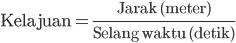 \text{Kelajuan}=\frac{\text{Jarak (meter)}}{\text{Selang waktu (detik)}}