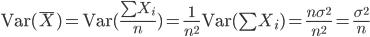 \text{Var}(\bar X) = \text{Var}(\frac{\sum X_i}{n}) = \frac{1}{n^2}\text{Var}(\sum X_i) = \frac{n\sigma^2}{n^2} = \frac{\sigma^2}{n}