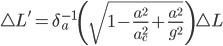 \triangle}L'=\delta _{a}^{-1} \left ({\sqrt{1-\frac{a^{2}}{a_{}_{{c}}^{2}}+\frac{a^{{2}}}{g^{{2}}}}} \right)\triangle}L
