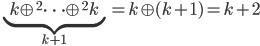 \underbrace{k \oplus^2 \cdots \oplus^2 k}_{k+1} = k \oplus (k+1) = k+2