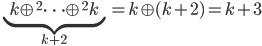 \underbrace{k \oplus^2 \cdots \oplus^2 k}_{k+2} = k \oplus (k+2) = k+3