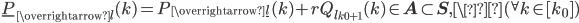 \underline{P}_{\overrightarrow{l{ }}}(k) = P_{\overrightarrow{\underline{l}{ }}}(k) + rQ_{l_{k_0+1}}(k) \in \mathbf{A} \subset \mathbf{S}, \({}^{\forall}k \in [k_0])