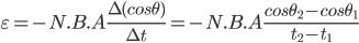 \varepsilon =-N.B.A\frac{\Delta (cos\theta )}{\Delta t}=-N.B.A\frac{cos\theta _{2}-cos\theta _{1}}{t_{2}-t_{1}}