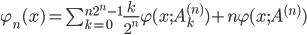 \varphi_n(x) = \sum_{k=0}^{n2^n-1}\frac{k}{2^n} \varphi(x;A_k^{(n)}) + n \varphi(x;A^{(n)})