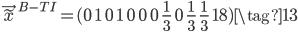 \vec{\tilde{x}}^{B-TI}=(0\ \ 1\ \ 0\ \ 1\ \ 0\ \ 0\ \ 0\ \ \frac{1}{3}\ \ 0\ \ \frac{1}{3}\ \ \frac{1}{3}\ \ 18) \tag{13}