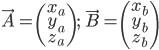 \vec{A} = \begin{pmatrix} x_a \\ y_a \\ z_a \end{pmatrix}; \qquad \vec{B} = \begin{pmatrix} x_b \\ y_b \\ z_b \end{pmatrix}